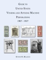 Guide to United States Vending and Affixing Machine Perforations, 1907-1927